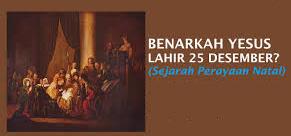 Apakah Yesus lahir tgl 25 Desember?